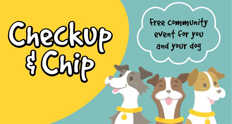 Checkup & Chip: Free Community Event for you and your dog